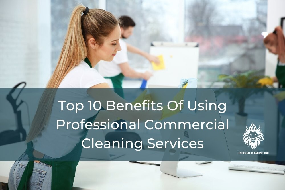 Top 10 Benefits Of Using Professional Commercial Cleaning Services